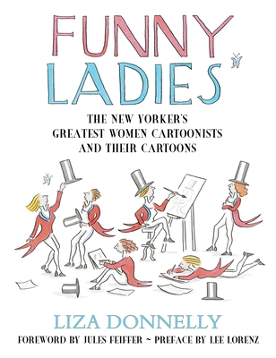 Funny Ladies: The New Yorker's Greatest Women Cartoonists and Their Cartoons - Donnelly, Liza