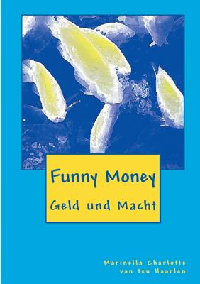 Funny Money - Van Ten Haarlen, Marinella Charlotte, and (Kasaanmedia), Internet Publishers Media (Editor)