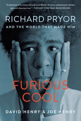 Furious Cool: Richard Pryor and the World That Made Him - Henry, David