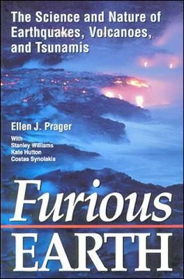 Furious Earth: The Science and Nature of Earthquakes, Volcanoes, and Tsunamis - Prager, Ellen, Ph.D. (Editor)