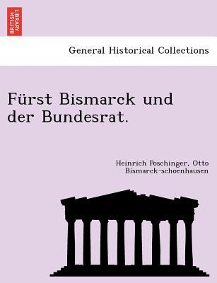 Furst Bismarck Und Der Bundesrat. - Poschinger, Heinrich, and Bismarck-Schoenhausen, Otto