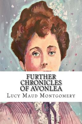 Further Chronicles of Avonlea - Montgomery, Lucy Maud