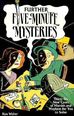 Further Five-Minute Mysteries: 36 New Cases of Murder and Mayhem for You to Solve - Weber, Ken, and Weber, Kenneth J