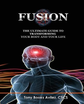 Fusion: The Ultimate Guide to Transforming Your Body and Your Life - Avilez, Tony Books