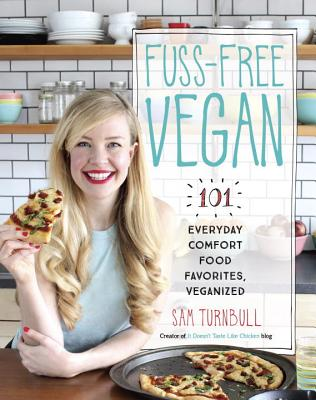 Fuss-Free Vegan: 101 Everyday Comfort Food Favorites, Veganized - Turnbull, Sam