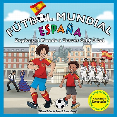Futbol Mundial Espana: Explora El Mundo a Traves del Futbol - Zohn, Ethan, and Rosenberg, David, and Thompson, Chad (Illustrator)