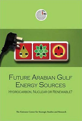 Future Arabian Gulf Energy Sources: Hydrocarbon, Nuclear or Renewable? - Emirates Center for Strategic Studies and Research