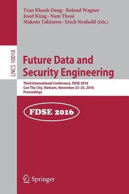 Future Data and Security Engineering: Third International Conference, Fdse 2016, Can Tho City, Vietnam, November 23-25, 2016, Proceedings - Dang, Tran Khanh (Editor)
