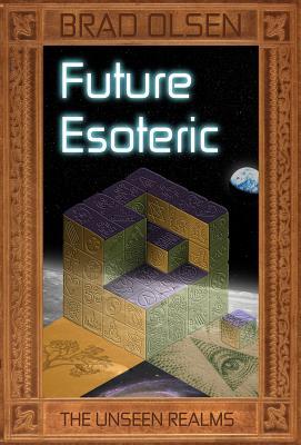 Future Esoteric: The Unseen Realms - Olsen, Brad