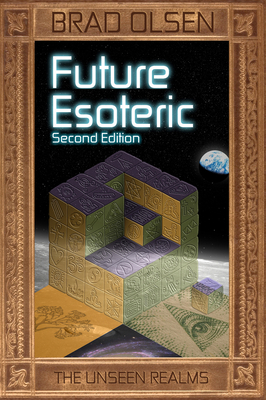 Future Esoteric, Volume 2: The Unseen Realms - Olsen, Brad