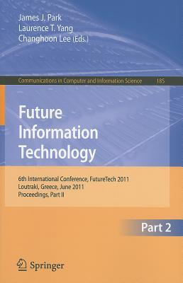 Future Information Technology, Part 2: 6th International Conference on Future Information Technology, FutureTech 2011, Crete, Greece, June 28-30, 2011, Proceedings, Part II - Park, James J (Editor)