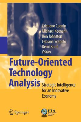 Future-Oriented Technology Analysis: Strategic Intelligence for an Innovative Economy - Cagnin, Cristiano (Editor), and Keenan, Michael (Editor), and Johnston, Ron (Editor)
