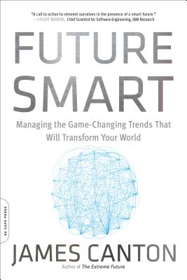 Future Smart: Managing the Game-Changing Trends That Will Transform Your World - Canton, James