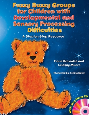 Fuzzy Buzzy Groups for Children with Developmental and Sensory Processing Difficulties: A Step-By-Step Resource - Brownlee, Fiona, and Munro, Lindsay