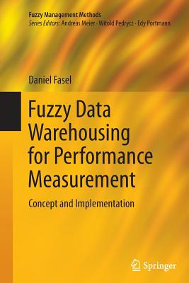 Fuzzy Data Warehousing for Performance Measurement: Concept and Implementation - Fasel, Daniel