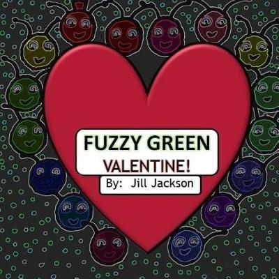 Fuzzy Green Valentine! - Jackson, Jill