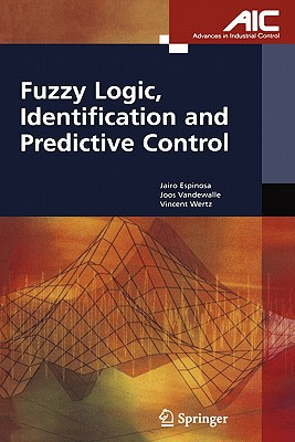 Fuzzy Logic, Identification and Predictive Control - Espinosa Oviedo, Jairo Jose, and Vandewalle, Joos P. L., and Wertz, Vincent