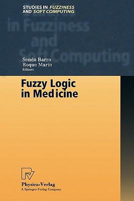 Fuzzy Logic in Medicine - Barro, Senen (Editor), and Marin, Roque (Editor)