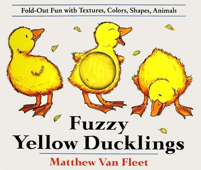 Fuzzy Yellow Ducklings: Fold-Out Fun with Textures, Colors, Shapes, Animals - Van Fleet, Matthew
