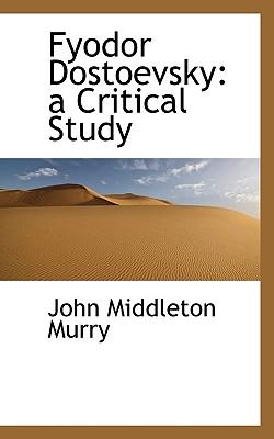 Fyodor Dostoevsky: A Critical Study - Murry, John Middleton