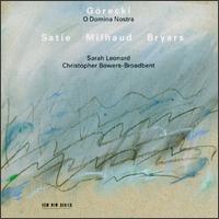 Górecki: O Domina Nostra; Satie; Milhaud; Bryars - Christopher Bowers-Broadbent (organ); Sarah Leonard (soprano)