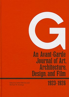 G: An Avant-Garde Journal of Art, Architecture, Design, and Film, 1923-1926 - Mertins, Detlef (Editor), and Jennings, Michael W (Editor)