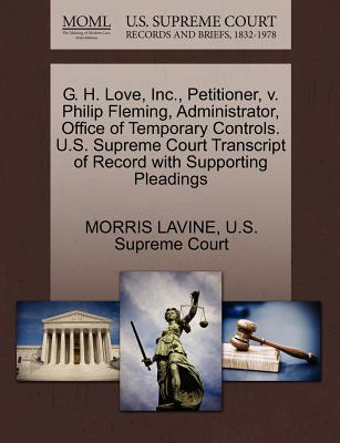 G. H. Love, Inc., Petitioner, V. Philip Fleming, Administrator, Office of Temporary Controls. U.S. Supreme Court Transcript of Record with Supporting Pleadings - Lavine, Morris, and U S Supreme Court (Creator)