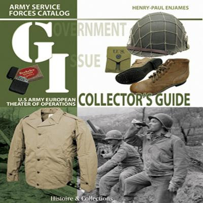 G.I. Collector's Guide: Army Service Forces Catalog: US Army European Theater of Operations - Enjames, Henri-Paul