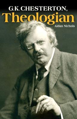 G.K.Chesterton, Theologian - Nichols, Aidan
