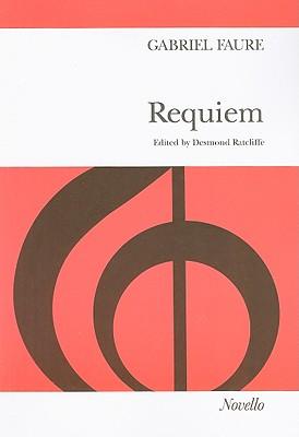 Gabriel Faure: Requiem (SATB) - Faure, Gabriel (Composer), and Ratcliffe, Desmond (Editor)