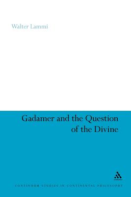 Gadamer and the Question of the Divine - Lammi, Walter