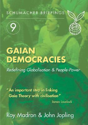 Gaian Democracies: Redefining Globalisation and People-Power - Madron, Roy, and Jopling, John