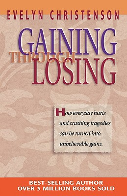 Gaining Through Losing - Christenson, Evelyn Carol