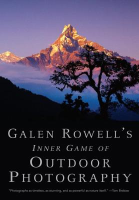 Galen Rowell's Inner Game of Outdoor Photography - Rowell, Galen