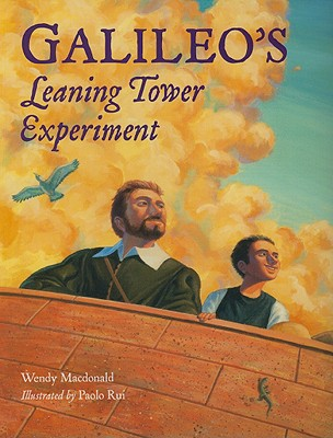 Galileo's Leaning Tower Experiment: A Science Adventure - MacDonald, Wendy