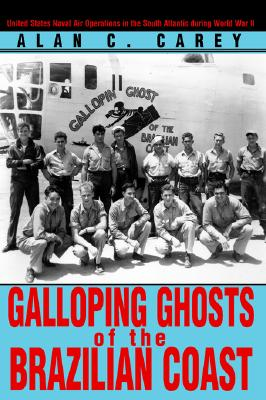 Galloping Ghosts of the Brazilian Coast: United States Naval Air