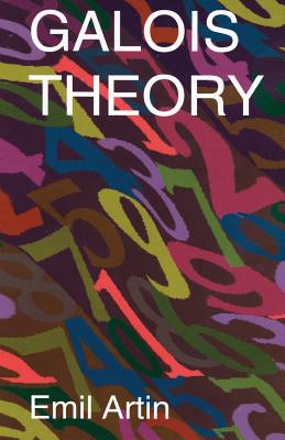 Galois Theory: Lectures Delivered at the University of Notre Dame by Emil Artin (Notre Dame Mathematical Lectures, Number 2) - Artin, Emil, and Mathematics, and Milgram, Arthur N (Editor)