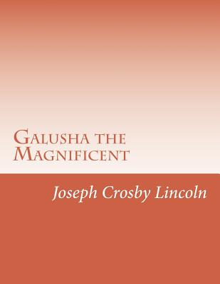 Galusha the Magnificent - Lincoln, Joseph Crosby