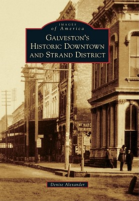 Galveston's Historic Downtown and Strand District - Alexander, Denise