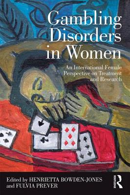 Gambling Disorders in Women: An International Female Perspective on Treatment and Research - Bowden-Jones, Henrietta (Editor)