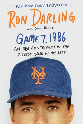 Game 7, 1986: Failure and Triumph in the Biggest Game of My Life - Darling, Ron, and Paisner, Daniel