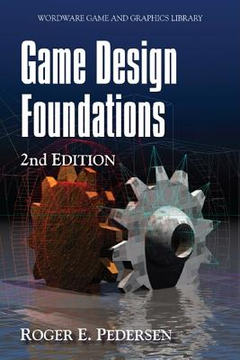Game Design Foundations, Second Edition - Pedersen, Roger E