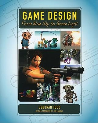 Game Design: From Blue Sky to Green Light - Todd, Deborah