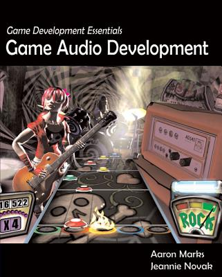 Game Development Essentials: Game Audio Development - Aaron, Marks, and Novak, Jeannie