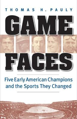 Game Faces: Five Early American Champions and the Sports They Changed - Pauly, Thomas H