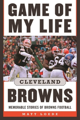 Game of My Life: Cleveland Browns: Memorable Stories of Browns Football - Loede, Matt