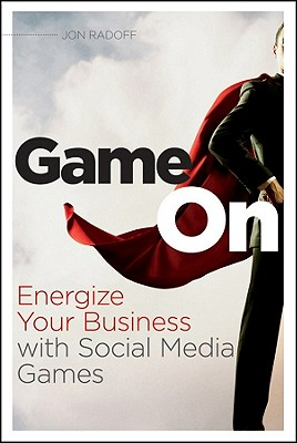 Game On: Energize Your Business with Social Media Games - Radoff, Jon