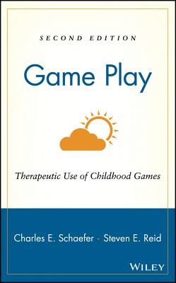 Game Play: Therapeutic Use of Childhood Games - Schaefer, and Reid, Silver Osb Osb