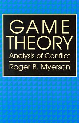 Game Theory: Analysis of Conflict - Myerson, Roger B