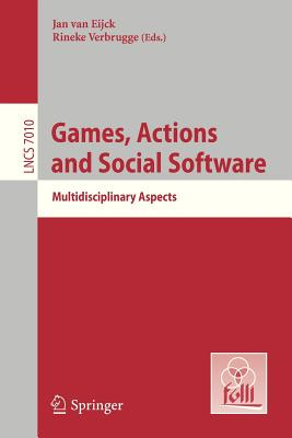 Games, Actions, and Social Software: Multidisciplinary Aspects - Eijck, Jan Van (Editor), and Verbrugge, Rineke (Editor)